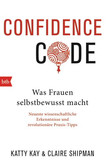 Confidence Code – Katty Kay und Claire Shipman