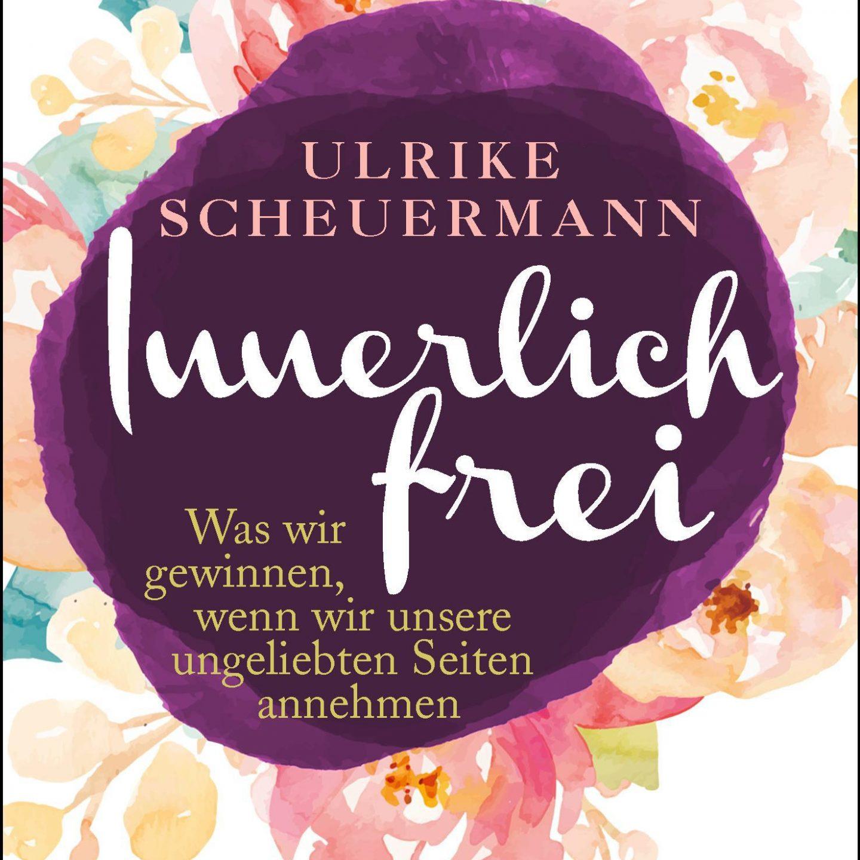 Innerlich frei – Ulrike Scheuermann
