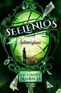 Seelenlos: Splitterglanz – Juliane Maibach
