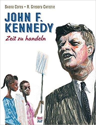 John F. Kennedy : Zeit zu handeln – Shana Corey, R. Gregory Christie